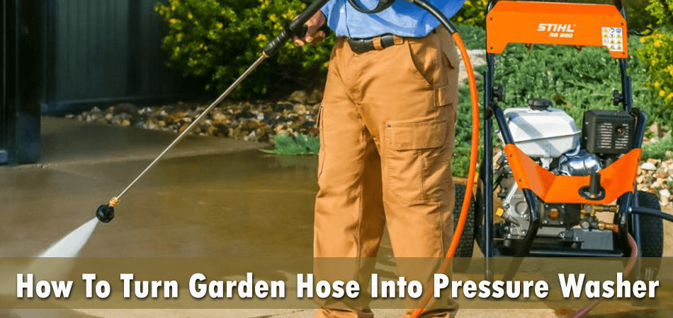How To Turn Garden Hose Into Pressure Washer?