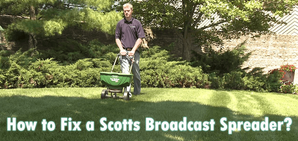 How to Fix a Scotts Broadcast Spreader Properly?
